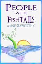 People with Fishtails ebook by Anne Seaworthy