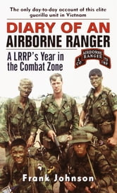 Diary of an Airborne Ranger - A LRRP's Year in the Combat Zone ebook by Frank Johnson