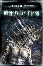 Weapon of Flesh: Weapon of Flesh Trilogy Book 1 - Weapon of Flesh Series, #1 ebook by Chris A. Jackson