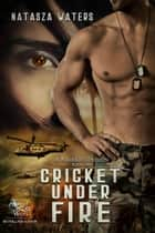 Cricket Under Fire - A Warrior's Passion, #1 ebook by Natasza Waters