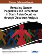 Revealing Gender Inequalities and Perceptions in South Asian Countries through Discourse Analysis ebook by Nazmunnessa Mahtab, Sara Parker, Farah Kabir,...