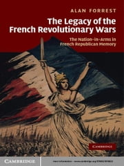 The Legacy of the French Revolutionary Wars - The Nation-in-Arms in French Republican Memory ebook by Alan Forrest