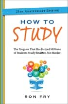 How to Study - The Program That Has Helped Millions of Students Study Smarter, Not Harder ebook by Ron Fry