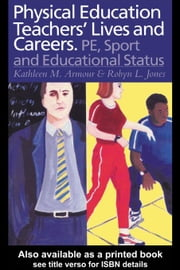 Physical Education: Teachers' Lives And Careers ebook by Armour, Kathleen R.