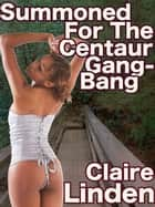Summoned for the Centaur Gangbang (Paranormal Monster Gangbang Erotica) ebook by Claire Linden