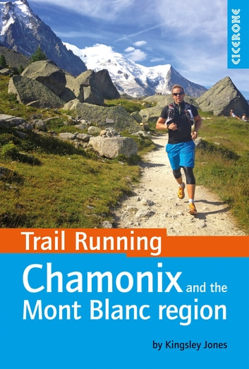 Trail Running - Chamonix and the Mont Blanc region - 40 routes in the Chamonix Valley, Italy and Switzerland ebook by Kingsley Jones