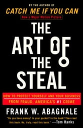 The Art of the Steal - How to Protect Yourself and Your Business from Fraud, America's #1 Crime ebook by Frank W. Abagnale