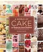 A World of Cake - 150 Recipes for Sweet Traditions from Cultures Near and Far; Honey cakes to flat cakes, fritters to chiffons, tartes to tortes, meringues to mooncakes, fruit cakes to spice cakes ebook by Krystina Castella