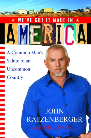 We've Got it Made in America - A Common Man's Salute to an Uncommon Country ebook by John Ratzenberger,Joel Engel