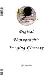 The Digital Photographic Imaging Glossary ebook by Taylor, Phil