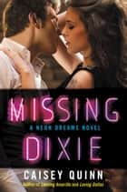 Missing Dixie - A Neon Dreams Novel ebook by Caisey Quinn
