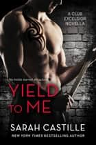 Yield to Me ebook by Sarah Castille