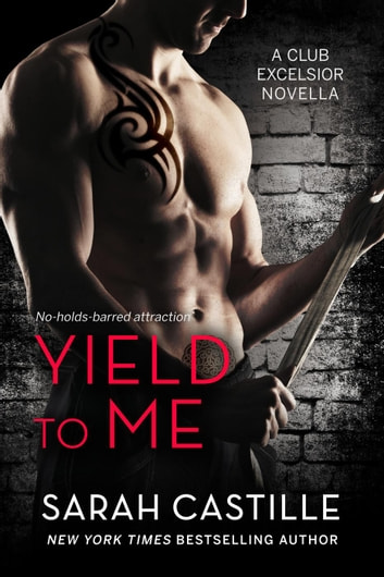 Yield to Me - Club Excelsior, #1 ebook by Sarah Castille