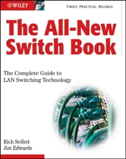 The All-New Switch Book - The Complete Guide to LAN Switching Technology ebook by Rich Seifert,James Edwards