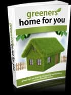 Greener Homes For You ekitaplar by Anonymous