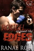 Rough Around the Edges ebook by Ranae Rose
