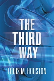The Third Way ebook by Louis M. Houston