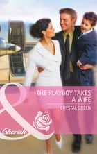 The Playboy Takes a Wife (Mills & Boon Cherish) 電子書 by Crystal Green