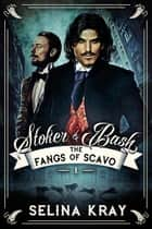 Stoker & Bash: The Fangs of Scavo - Stoker & Bash, #1 ebook by Selina Kray