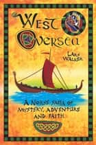 West Oversea: A Norse Saga of Mystery, Adventure and Faith ebook by Lars Walker