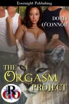 The Orgasm Project ebook by Doris O'Connor