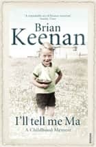 I'll Tell Me Ma ebook by Brian Keenan
