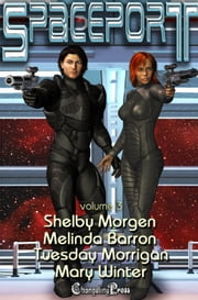Spaceport Vol. 3 ebook by Shelby Morgen,Tuesday Morrigan,Mary Winter