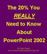The 20% You REALLY Need To Know About PowerPoint 2002 ebook by Paradi, Dave