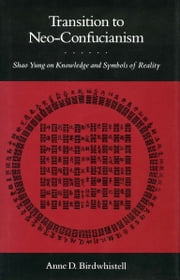 Transition to Neo-Confucianism - Shao Yung on Knowledge and Symbols of Reality ebook by Anne Birdwhistell