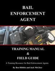 Bail Enforcement Agent Training Manual & Field Guide ebook by Ben Hibbits, Jack McGhee