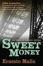 Sweet Money ebook by Ernesto Mallo,Katherine Silver