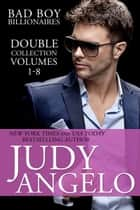 Bad Boy Billionaires Double Collection - Volumes 1 - 8 ebook by Judy Angelo