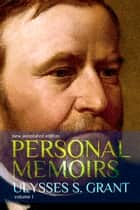 Personal Memoirs of Ulysses S. Grant - volume I ebook by Ulysses S. Grant