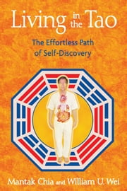 Living in the Tao - The Effortless Path of Self-Discovery ebook by Mantak Chia,William U. Wei