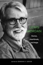 Lewis Nordan - Humor, Heartbreak, and Hope ebook by Barbara A. Baker, Marcel Arbeit, Barbara A. Baker,...