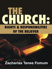 The Church: Rights And Responsibilities of The Believer ebook by Zacharias Tanee Fomum