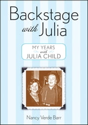 Backstage with Julia - My Years with Julia Child ebook by Nancy Verde Barr