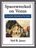 Spacewrecked on Venus ebook by Neil R. Jones
