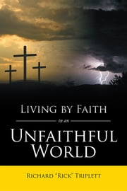 "Living by Faith In an Unfaithful World ebook by Richard ""Rick"" Triplett"