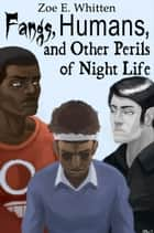 Fangs, Humans, and Other Perils of Night Life ebook by Zoe E. Whitten