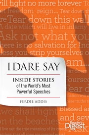 I Dare Say: Inside Stories of the World's Most Powerful Speeches ebook by Ferdie Addis