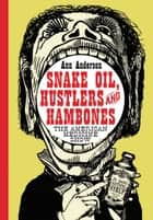 Snake Oil, Hustlers and Hambones - The American Medicine Show eBook by Ann Anderson