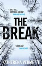The Break - The powerful tale of love, loss and violence, endorsed by Margaret Atwood ebook by Katherena Vermette
