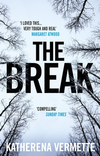 The Break - The powerful tale of love, loss and violence, endorsed by Margaret Atwood ebooks by Katherena Vermette