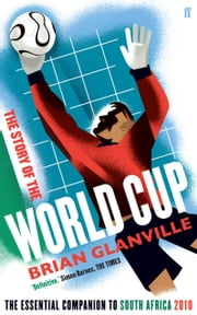 The Story of the World Cup - The Essential Companion to South Africa 2010 ebook by Brian Glanville