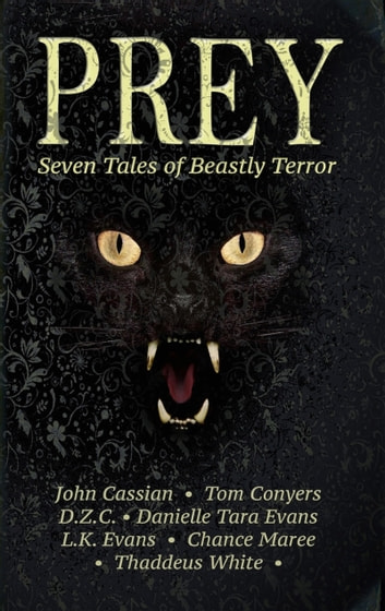 Prey: Seven Tales of Beastly Terror ebook by Tom Conyers,Danielle Tara Evans,John Cassian,D.Z.C.,L.K. Evans,Chance Maree,Thaddeus White