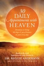 30 Daily Appointments with Heaven ebook by Reggie Anderson,Jennifer Schuchmann