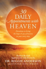 30 Daily Appointments with Heaven - Devotions to Bring the Hope and Joy of Heaven to Your Every Day ebook by Reggie Anderson,Jennifer Schuchmann
