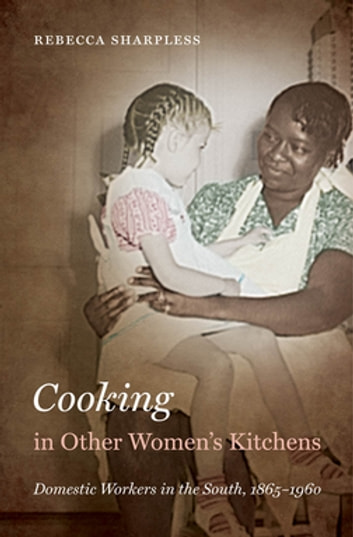Cooking in Other Women's Kitchens - Domestic Workers in the South,1865-1960 ebook by Rebecca Sharpless