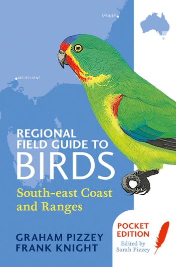 Regional Field Guide to Birds - South-east Coast and Ranges ebook by F Knight,G Pizzey,S Pizzey